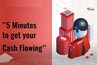 5 Minutes to get your Cash Flowing
